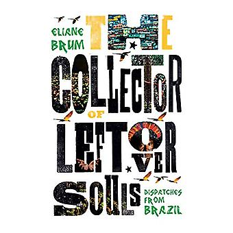The Collector of Leftover Souls - Dispatches from Brazil by Eliane Bru