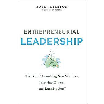 Entrepreneurial Leadership - The Art of Launching New Ventures - Inspi