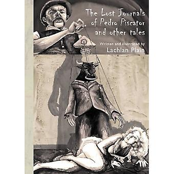 The Lost Journals of Pedro Piscator by Lachlan Plain - 9781907605451