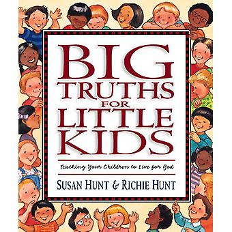 Big Truths for Little Kids  Teaching Your Children to Live for God by Susan Hunt & Richie Hunt & Illustrated by Nancy Munger