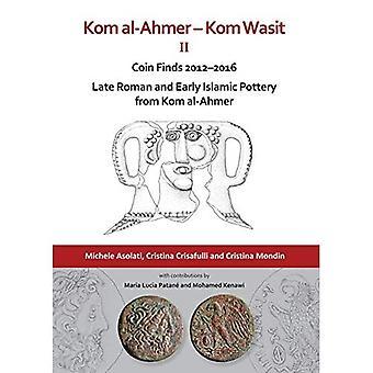 Kom al-Ahmer - Kom Wasit II: Coin Finds 2012-2016 / Laat Romeins en vroeg islamitisch aardewerk uit Kom al-Ahmer