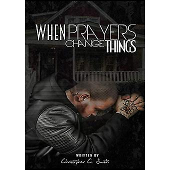 When Prayers Change Things by Christopher C Smith - 9780990357391 Book