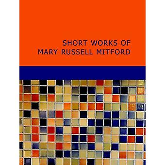 Short Works of Mary Russell Mitford by Mary Russell Mitford - 9781437