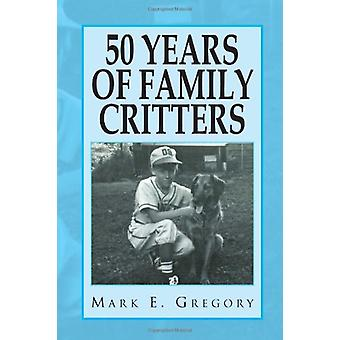 50 Years of Family Critters by Mark E Gregory - 9781453556078 Book