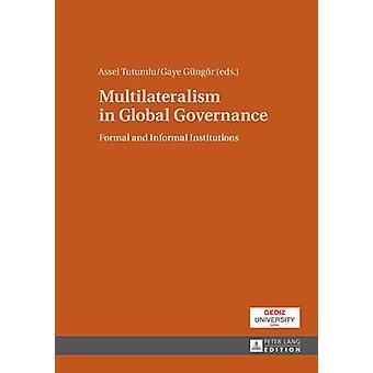 Multilateralism in Global Governance Formal and Informal Institutions