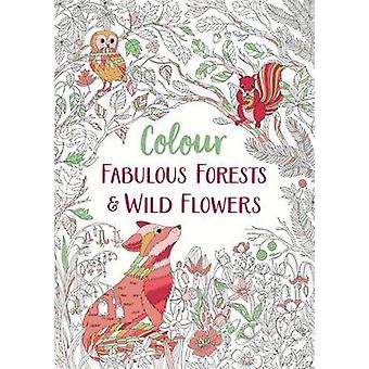 Fabulous Forests and Wild Flowers An AntiStress Colouring Book Colour Yourself Calm 2