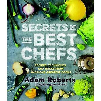 Secrets of the Best Chefs by Adam D Roberts