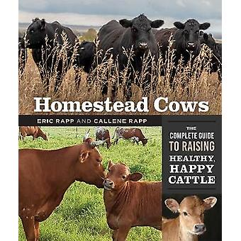 Homestead Cows The Complete Guide to Raising Healthy Happy Cattle