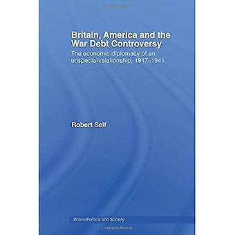 Britain, America and the War Debt Controversy: The Economic Diplomacy of an Unspecial Relationship, 1917-45 (British Politics and Society)