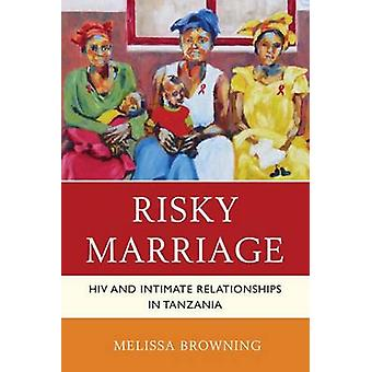 Risky Marriage  HIV and Intimate Relationships in Tanzania by Melissa Browning
