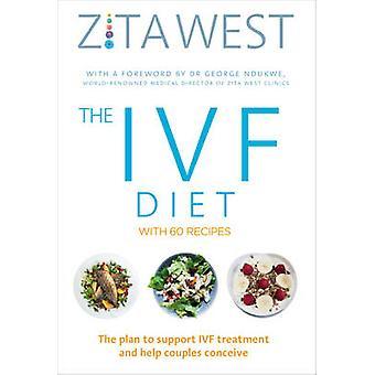 Die IVF-Diät - die 12-Wochen-Plan zur Unterstützung einer IVF-Behandlung und Hilfe Coup