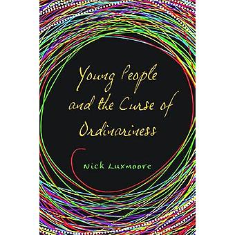 Young People and the Curse of Ordinariness by Nick Luxmoore - 9781849