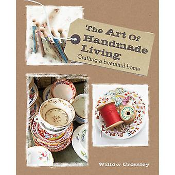 Konsten att handgjorda Living - Crafting ett vackert hem av Willow Cross