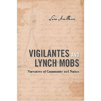 Vigilantes and Lynch Mobs - Narratives of Community and Nation by Lisa
