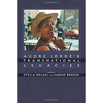 Audre Lorde's Transnational Legacies by Stella Bolaki - Sabine Broeck