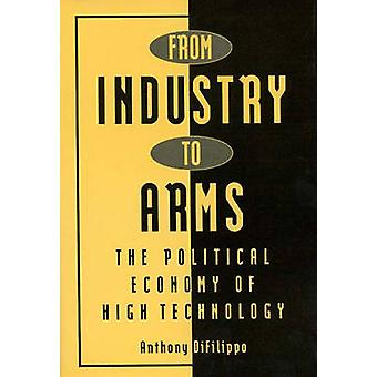 From Industry to Arms The Political Economy of High Technology by DiFilippo & Anthony