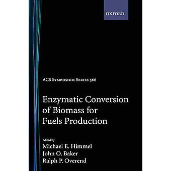 Enzymatic Conversion of Biomass for Fuels Production Acsss566 by Himmel & Michael E.