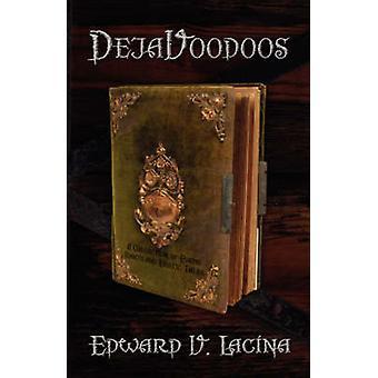 DejaVoodoos A Sammlung von shoppen erfreuliches und erotische Geschichten von Lacina & Edward V
