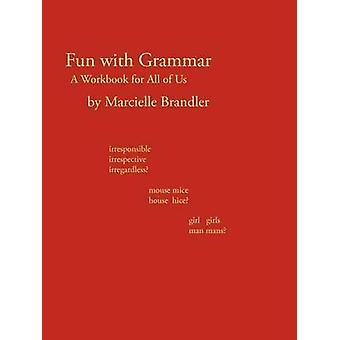 Fun with Grammar A Workbook for All of Us by Brandler & Marcielle