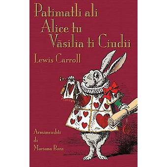 Patimatli ali Alice tu Vsilia ti Ciudii Alices Adventures in Wonderland in Aromanian by Carroll & Lewis
