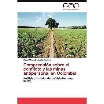Comprension Sobre El Conflicto y Las Minas Antipersonal En Colombia by Ardila Ram Rez & David Alejandro