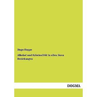 Alkohol und Kriminalitt in allen ihren Beziehungen by Hoppe & Hugo