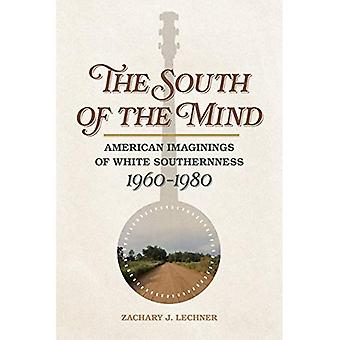 The South of the Mind: American Imaginings of White Southernness, 1960-1980 (Politik und Kultur im Süden des Twentieth-Jahrhunderts)