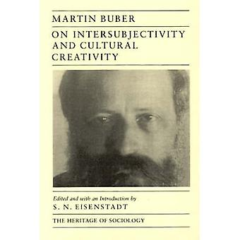 On Intersubjectivity and Cultural Creativity by Martin Buber - S. N E
