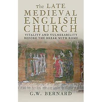 The Late Medieval English Church - Vitality and Vulnerability Before t
