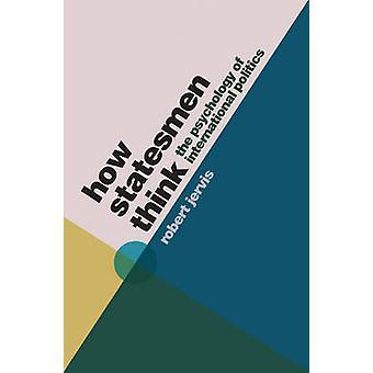How Statesmen Think - The Psychology of International Politics by Robe