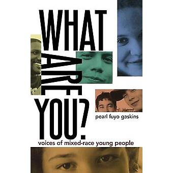 What Are You? - Voices of Mixed-Race Young People by Pearl Fuyo Gaskin