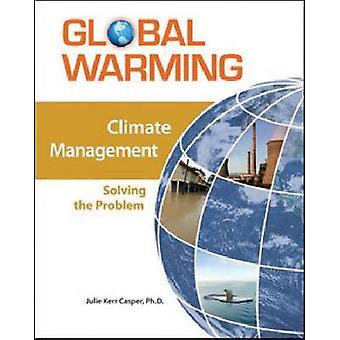 Climate Management - Solving the Problem by Julie Kerr Casper - 978081