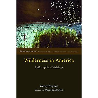 Wilderness in America - Philosophical Writings by Henry Bugbee - 97808