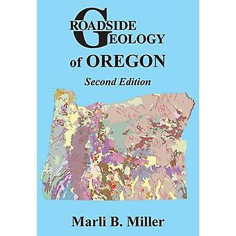 Roadside Geology of Oregon - Second Edition (2nd) by Marli B Miller -