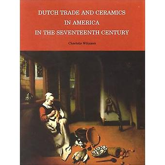 Dutch Trade and Ceramics in America in the Seventeenth Century by Cha