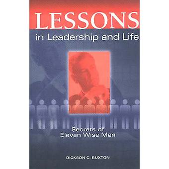 Lessons in Leadership and Life - Secrets of Eleven Wise Men by Dickson