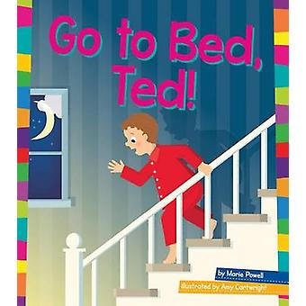 Go to Bed - Ted! by Marie Powell - Amy Cartwright - 9781607539278 Book