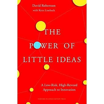 The Power of Little Ideas - A Low-Risk - High-Reward Approach to Innov