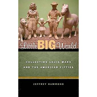 Little Big World - Collecting Louis Marx and the American Fifties by J