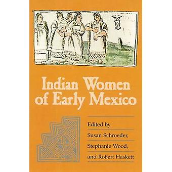 Indian Women of Early Mexico by Schroeder & Susan