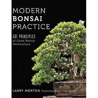 Modern Bonsai Practice  501 Principles of Good Bonsai Horticulture by Larry W Morton & Other Walter Pall