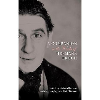 Companion to the Works of Hermann Broch by Bartram & Graham