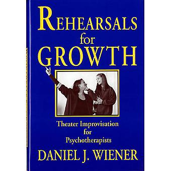 Rehearsals for Growth Theater Improvisation for Psychotherapists by Wiener & Daniel J.