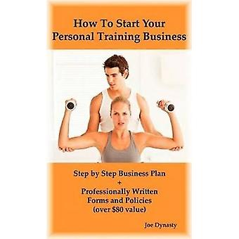 How To Start Your Personal Training Business Step by Step Business Plan and Forms. Get a Fitness and Personal Training Certification and Become a Certified Personal Trainer by Dynasty & Joe