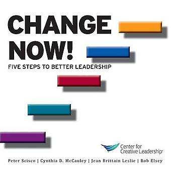 Change Now Five Steps to Better Leadership by Kanaga & Kim