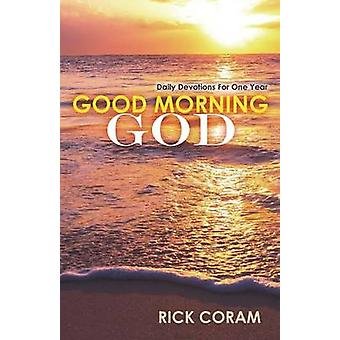 Good Morning God Daily Devotions For One Year by Coram & Rick