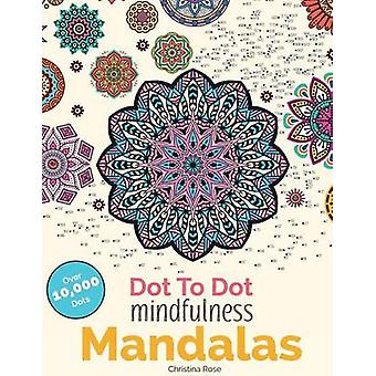 Dot To Dot Mindfulness Mandalas Beautiful AntiStress Patterns To Complete  Colour by Rose & Christina