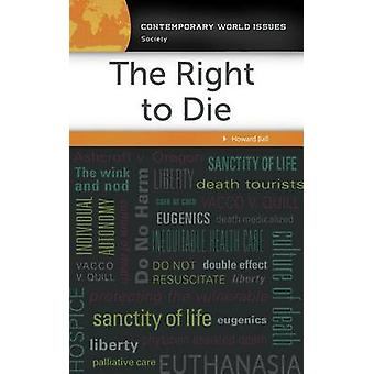 The Right to Die A Reference Handbook by Ball & Howard