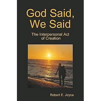 God Said We Said The Interpersonal Act of Creation von Joyce & Robert E.