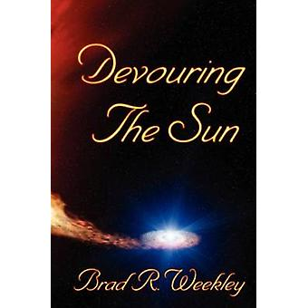 Devouring The Sun by Weekley & Brad